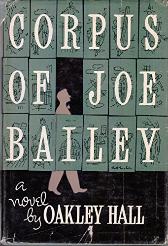 Corpus Of Joe Bailey by Oakley Hall