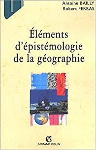 Éléments d'épistémologie de la géographie par Antoine Bailly (II)