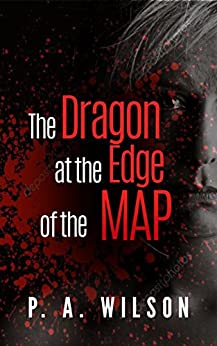 The Dragon at The Edge of The Map: A Crime Thriller Novel by [Wilson, P.A.]