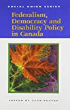 Federalism, Democracy and Disability Policy in Canada, Puttee, Alan H., 0889118558