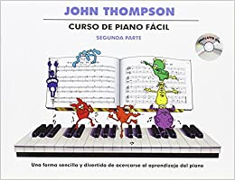 CURSO DE PIANO FACIL SEGUNDA PARTE + CD: Amazon.es: THOMPSON ...
