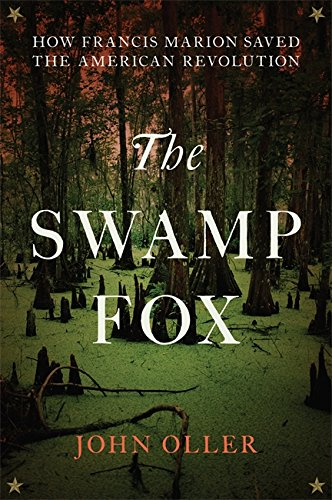 Book cover from The Swamp Fox: How Francis Marion Saved the American Revolutionby John Oller