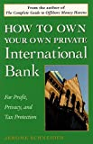 How to Own Your Own Private International Bank, Jerome Schneider, 0761512713