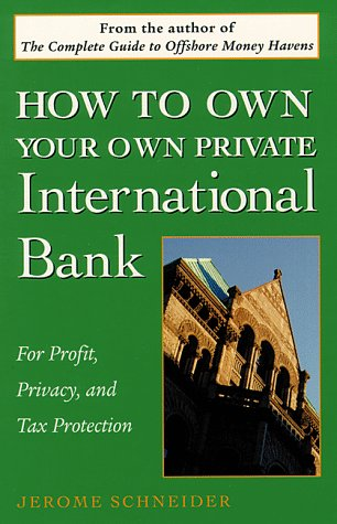 How To Own Your Own Private International Bank  For Profit  Privacy  And Tax Protection