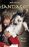 Auf nach Santiago!: Eine Frau allein mit ihrem Pferd. 3100 km von Österreich nach Santiago de Compostela!