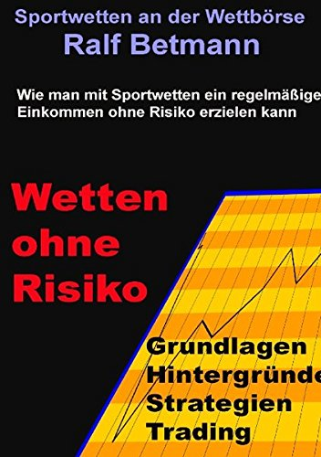 Sportwetten an der Wettbörse - Wetten ohne Risiko: Wie man ohne Risiko mit Sportwetten an der Wettbörse ein geregeltes Einkommen erzielt