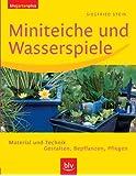 Miniteiche und Wasserspiele: Material und Technik. Gestalten, Bepflanzen, Pflegen