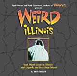 Weird Illinois: Your Travel Guide to Illinois' Local Legends and Best Kept Secrets
