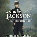 Andrew Jackson, Southerner | Mark R. Cheathem