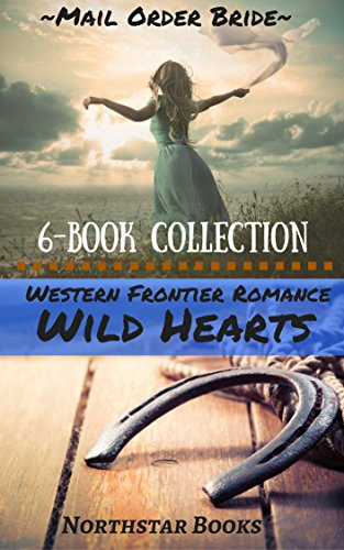 Romance: MAIL ORDER BRIDE ROMANCE: Wild Hearts (Western Frontier Clean Romance Collection) (Historical Inspirational Frontier Romance)
