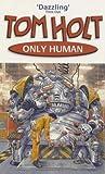 Only Human, Tom Holt, 1857239490