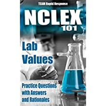 NCLEX® 101: Lab Values: 50 Practice Questions with Answers and Rationales...The RAPID and EASY Method to ACE the NCLEX RN Review