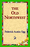 The Old Northwest, Federick Austin Ogg, 142180025X