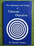 Adjustment and Testing of Telescope Objectives, Harold Dennis Taylor, 085274756X
