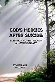 God's Mercies after Suicide: Blessings Woven through a Mother's Heart by [Williams, Jean Ann]
