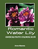 Amazon / CreateSpace Independent Publishing Platform: Romantic Water Lily Grayscale Photo Coloring Book (Anne Manera)