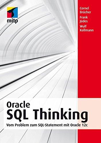 Oracle SQL Thinking: Vom Problem zum SQL-Statement (mitp Professional) Broschiert – 20. Mai 2014 Cornel Brücher Wulf Kollmann Frank Jüdes 3826694724