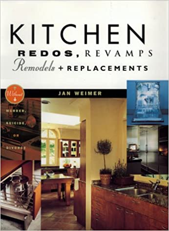 Kitchen Redos, Revamps, Remodels, And Replacements: Without Murder,  Madness, Suicide, Or Divorce: Jan Weimer: 9780688085896: Amazon.com: Books