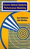 Electro-Optical Systems Performance Modeling, Gary S. Waldman and John Wootton, 0890065411