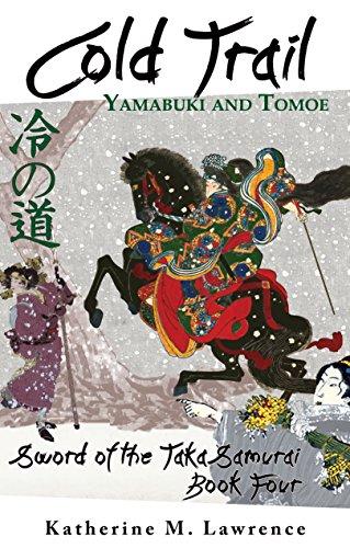 Cold Trail: Yamabuki and Tomoe (Sword of the Taka Samurai, Book Four)