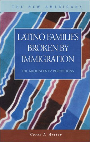 Latino Families Broken by Immigration: The Adolescent's Perceptions (New Americans)