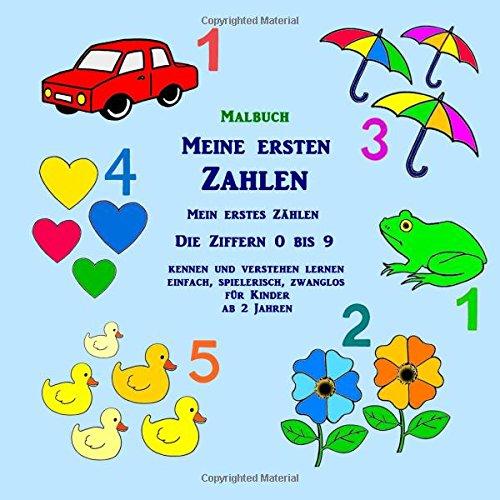 Malbuch: Meine ersten Zahlen - Mein erstes Zählen: Die Ziffern 0 bis 9 kennen und verstehen lernen - einfach, spielerisch, zwanglos - für Kinder ab 2 Jahren