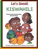 Let's Speak! Kiswahili: 3 Short Stories Teaching Basic Kiswahili Words