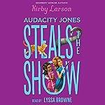Audacity Jones Steals the Show: Audacity Jones, Book 2 | Kirby Larson