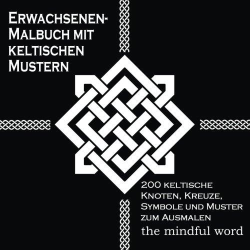Erwachsenen-Malbuch mit keltischen Mustern: 200 Keltische Knoten, Kreuze, Symbole (Kunsttherapie Malbuch-Serie) (Volume 3) (German Edition)