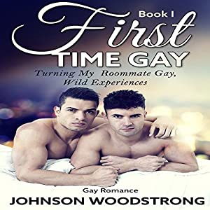 First Time Gay: Turning My Roommate Gay, Wild Experiences Audiobook