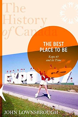 Download The History of Canada Series: The Best Place To Be: Expo '67 And Its Time pdf