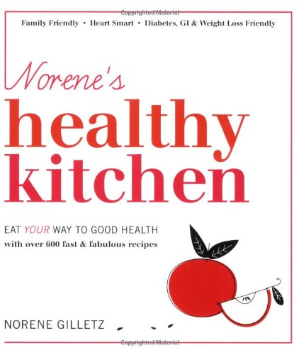 Kosher Healthy (Norene's Healthy Kitchen: Eat Your Way to Good Health with Over 600 Fast & Fabulous Recipes)