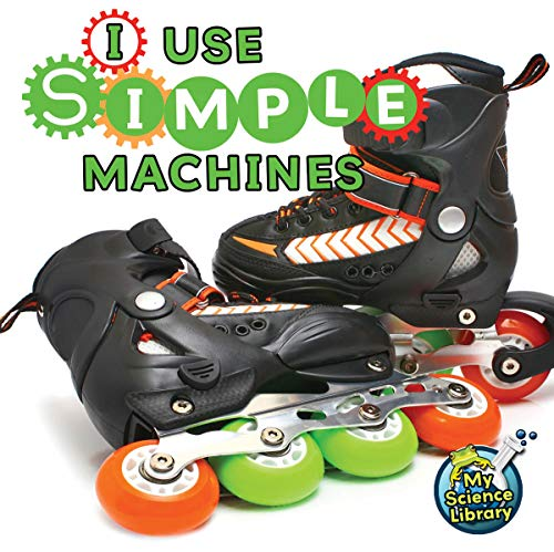 (I Use Simple Machines (My Science Library))