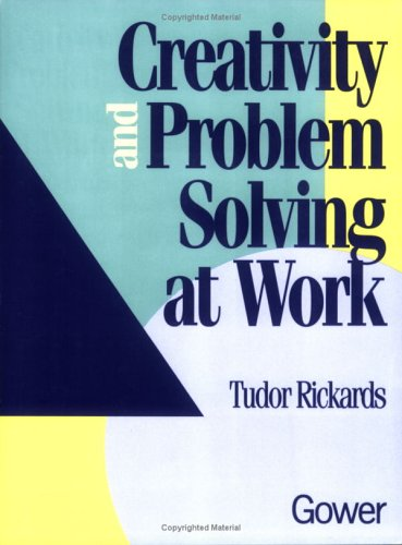 Creativity and Problem Solving at Work (Gower Business Enterprise Series) (Gower Business Enterprise Series)