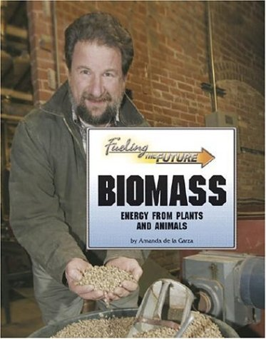Biomass: Energy from Plants and Animals (Fueling the Future)