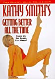 Kathy Smith's Getting Better All the Time, Kathy Smith, 0446518484