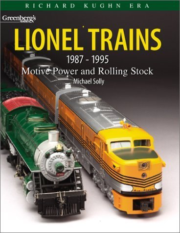 Greenberg's Guides Lionel Trains 1987-1995: Motive Power & Rolling Stock : Richard Kughn Era Model Railroad Rolling Stock