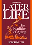 Later Life : The Realities of Aging, Cox, Harold G., 0135240913