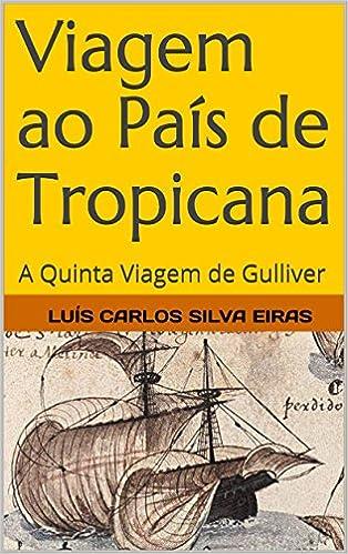 Lataa kirjoja pdf ilmaiseksi verkossa Viagem ao País de Tropicana: A Quinta Viagem de Gulliver (Portuguese Edition) PDF