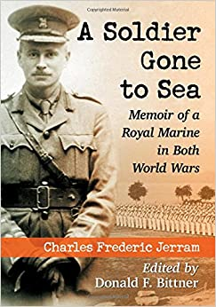 A Soldier Gone to Sea: Memoir of a Royal Marine in Both World Wars