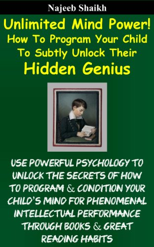 Unlimited Mind Power! How To Program Your Child To Subtly Unlock Their Hidden Genius by [Shaikh, Najeeb]