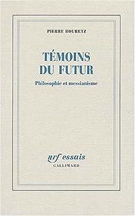 Témoins du futur : Philosophie et messianisme par Pierre Bouretz