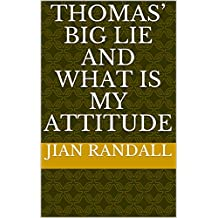 Thomas' Big Lie and What is My Attitude