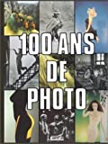 100 ans de photo ~ Marie Bertherat, Véronique Girard, Martin de Halleux