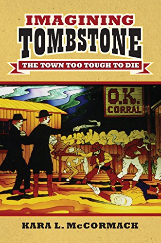Imagining Tombstone: The Town Too Tough to Die by Kara L. McCormack