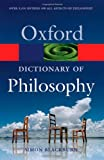 The Oxford Dictionary of Philosophy, Simon Blackburn, 0198610130