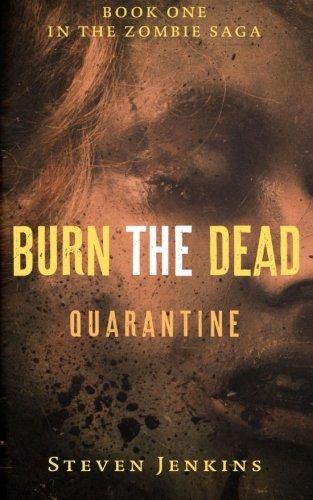 [Burn The Dead: Quarantine (Book One In The Zombie Saga) (Volume 1)] (Zombie Quarantine)