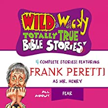 Wild and Wacky Totally True Bible Stories: All About Fear Audiobook by Frank Peretti Narrated by  full cast