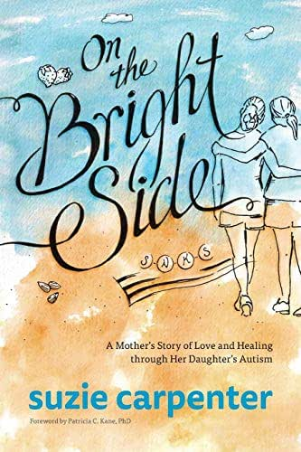 On the Bright Side: A Mother's Story of Love and Healing through Her Daughter's Autism