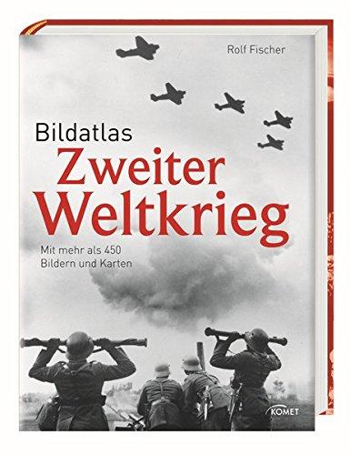 Bildatlas Zweiter Weltkrieg: Mit mehr als 450 Bildern und Karten